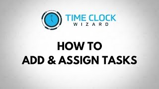 How to Add and Assign Tasks with Time Clock Wizard