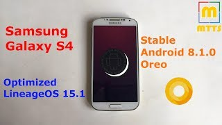 Galaxy S4 STABLE Android 8 1 0 Oreo LOS 15 1 Daily Driver
