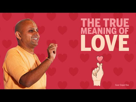 THE TRUE MEANING OF LOVE by Gaur Gopal Das