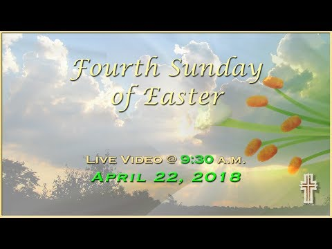 Fourth Sunday of Easter - Mass at St. Charles - April 22, 2018