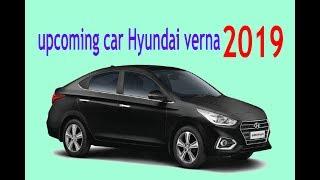 Hyundai verna 2019 MODEL car upcoming