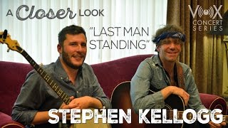 "A Closer Look: Stephen Kellogg - ""Last Man Standing"""