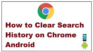 How to Clear Search History on Chrome Android