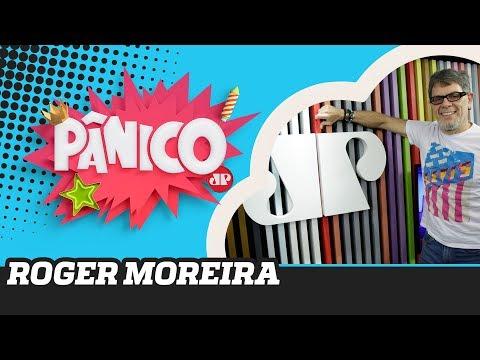 Roger Moreira - Pânico - 13/11/19