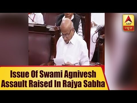 Issue of Swami Agnivesh assault raised in Rajya Sabha