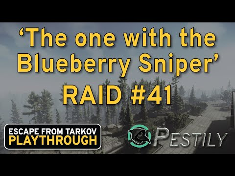 The One With The Blueberry Sniper - Raid #41 - Full Playthrough Series - Escape From Tarkov