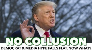 No Collusion: Democrat And Media Hype Falls Flat. Now What?