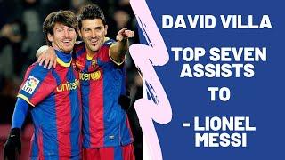 David Villa -Top 7 Assists To Lionel Messi -1080 HD