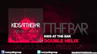 Kids At The Bar - Double Helix (Original Mix)