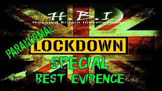 HAUNTED BRITAIN INVESTIGATIONS (HBI) - PARANORMAL LOCKDOWN SPECIAL - BEST EVIDENCE