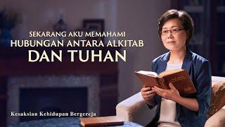 Kesaksian Rohani Kristen Terbaru 2020 - Sekarang Aku Memahami Hubungan antara Alkitab dan Tuhan
