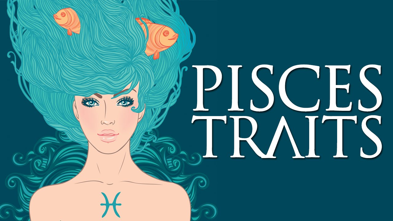 Pisces Personality Traits (Pisces Traits and Characteristics)