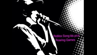 Roblox Song Ids pt 6 Roaring Games