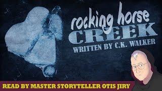"""rocking Horse Creek"" By C.k. Walker | Reddit Nosleep Reading By Otis Jiry (short Horror)"
