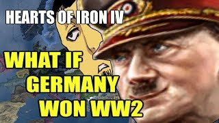 Hearts Of Iron 4: WHAT IF THE GERMANS WON WW2?