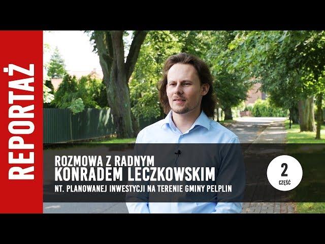 [2/2] Rozmowa z radnym Konradem Leczkowskim o planowanej inwestycji w gminie Pelplin