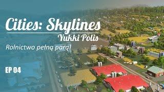 Cities: Skylines na modach - YukkiPolis :: Ep. 04 :: Rolnictwo pełną parą!