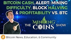 Bitcoin Cash, Alert: Mining Difficulty, Block Halving & Profitability vs. BTC