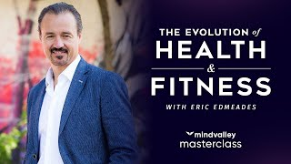 The Evolution Of Health & Fitness With Eric Edmeades - Mindvalley Masterclass Trailer