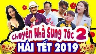 Phim Hài Tết Việt Nam Mới Hay Nhất 2019 | CHUYỆN NHÀ SUNG TÚC 2 FULL HD | Hai Tet 2019