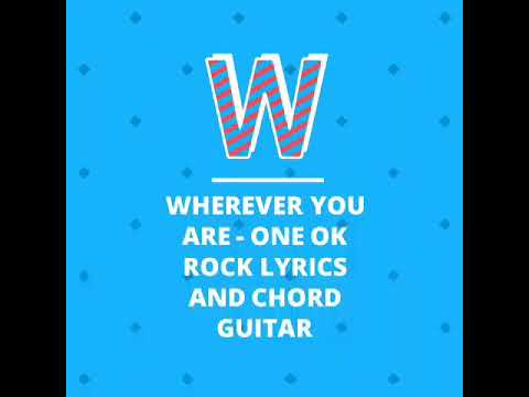 WHEREVER YOU ARE - ONE OK ROCK LYRICS AND CHORD GUITAR - YouTube