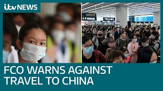 Foreign Office warns against travel to coronavirus-hit China as Britons are set to return | ITV News
