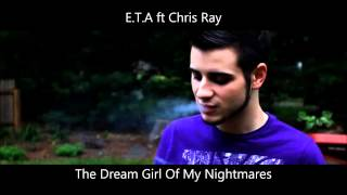 E.T.A ft Chris Ray - The Dream Girl Of My Nightmares (Lyrics in description)