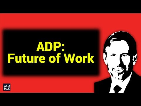 Future of Work: ADP on Data, Technology, Workforce Trends. (CXOTalk)