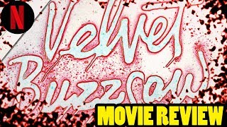 Velvet Buzzsaw (2019 NETFLIX) - Movie Review
