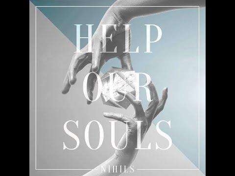 HELP OUR SOULS LYRICS – NIHILS (lyrics)