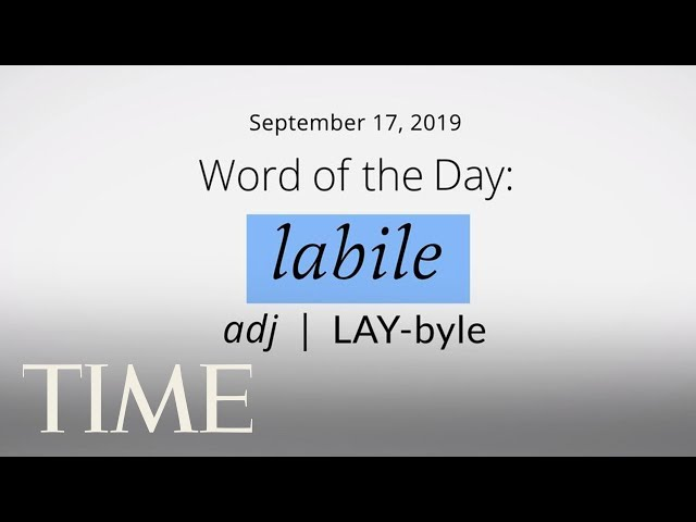 Word Of The Day: LABILE | Merriam-Webster Word Of The Day | TIME