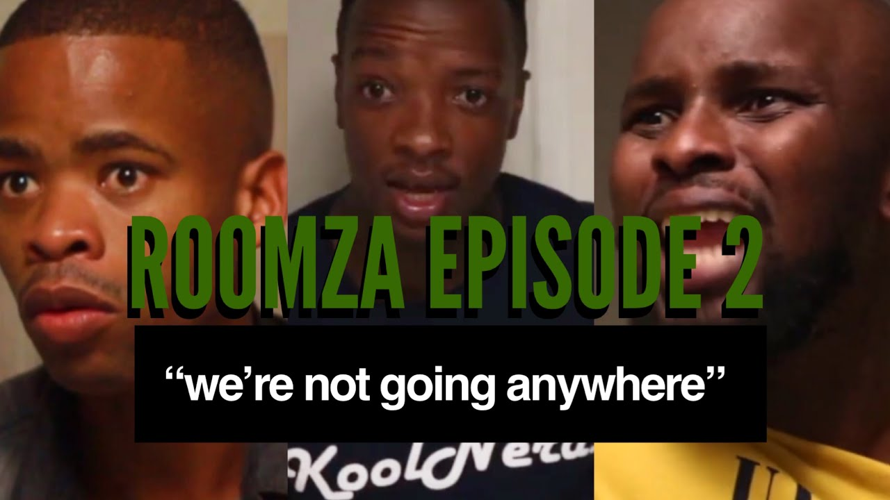"Download ROOMZA EPISODE 2 -  ""WE'RE NOT GOING ANYWHERE"""