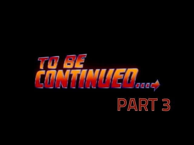 To Be Continued Part 3