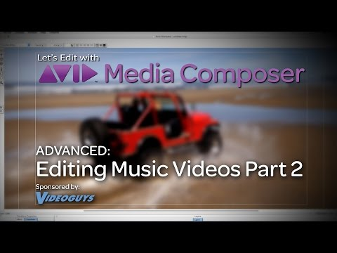 Let's Edit with Media Composer - ADVANCED - Editing Music Videos Part 2