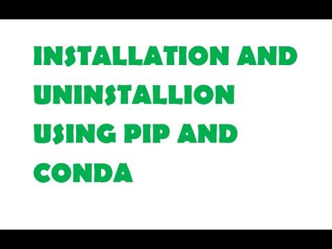 Installing and Uninstalling using pip and conda