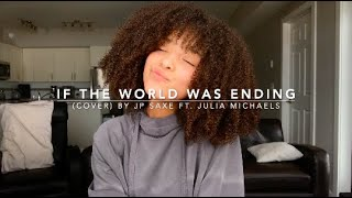 If the World Was Ending (cover) By JP Saxe feat. Julia Michaels