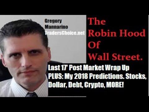 Last 17' Post Market Wrap Up PLUS: My 2018 Predictions. Stocks, Dollar, Debt, Crypto, MORE!
