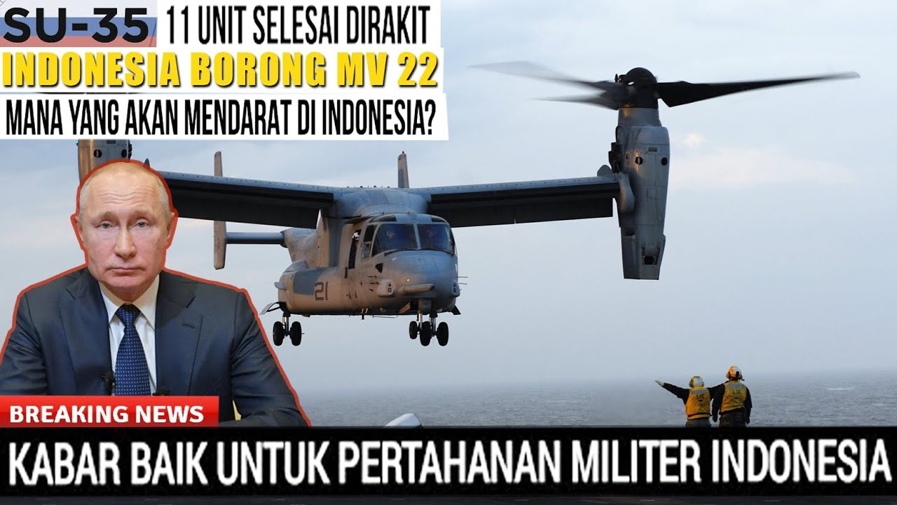 INDONESIA LING - LUNG  !! Sukhoi Su-35 Rusia tidak Batal, MV-22 Amerika segera datang