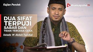 Dua Sifat Terpuji, Sabar dan Tidak Tergesa-gesa  - Ustadz M Abduh Tuasikal