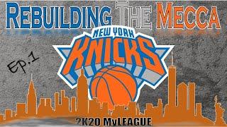 Rebuilding the Mecca | New York Knicks Ep.1 | 2K20 MyLEAGUE