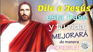 DILE A JESÚS ESTA FRASE Y TU VIDA MEJORARÁ DE MANERA INCREÍBLE