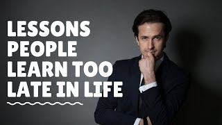 Lessons People Learn Too Late In Life