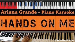 Ariana Grande - Hands on Me - Higher Key (Piano Karaoke / Sing Along)