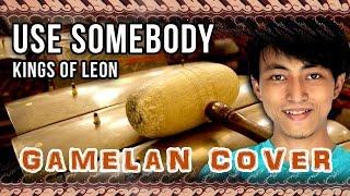 Kings Of Leon - Use Somebody (GAMELAN cover)