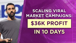 Scaling Viral Marketing Campaigns: $36K Profit In 10 Days