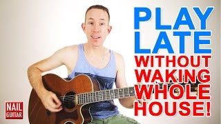 How to play guitar late at night WITHOUT waking others in the house!