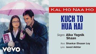 Kuch To Hua Hai Best Audio - Kal Ho Naa Ho|Shah Rukh Khan|Saif Ali|Preity|Alka Yagnik