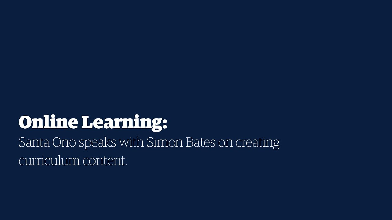 Online Learning: Santa Ono speaks with Simon Bates on creating curriculum content