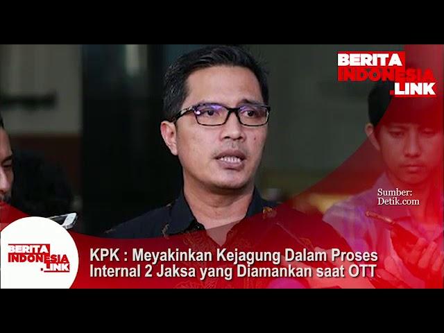 KPK; Meyakinkan Kejagung , dalam proses internal 2 Jaksa yg diamankan OTT