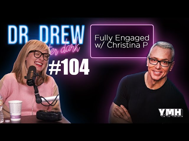 Ep. 104 Fully Engaged w/ Christina P | Dr. Drew After Dark